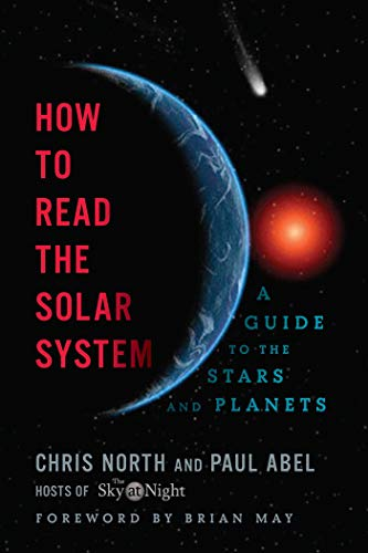How to Read the Solar System: A Guide to the Stars and Planets: Abel, Paul; May, Brian