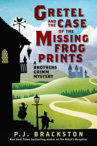 Gretel and the Case of the Missing Frog Prints: A Brothers Grimm Mystery: Brackston, P. J.