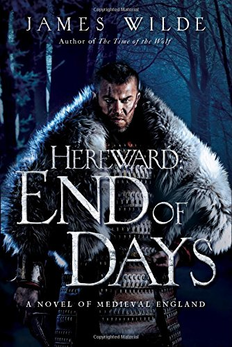 End of Days: A Novel of Medieval England (Hereward): Wilde, James