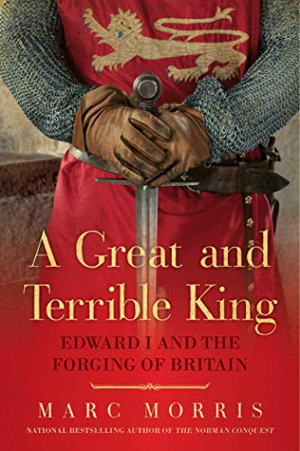9781605986845: A Great and Terrible King - Edward I and the Forging of Britain