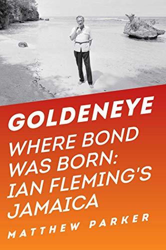 9781605986869: Goldeneye - Where Bond Was Born: Ian Fleming`s Jamaica