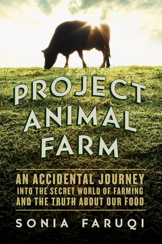 Project Animal Farm: An Accidental Journey into the Secret World of Farming and the Truth About O...