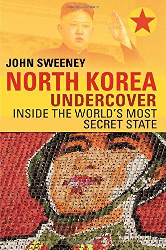 North Korea Undercover - Inside the World's Most Secret State: Sweeney, John