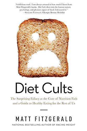 Diet Cults: The Surprising Fallacy at the Core of Nutrition Fads and a Guide to Healthy Eating for ...