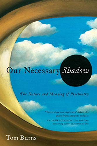 9781605988368: Our Necessary Shadow: The Nature and Meaning of Psychiatry