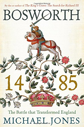9781605988597: Bosworth 1485: The Battle That Transformed England: the Rise of the Tudor Dynasty