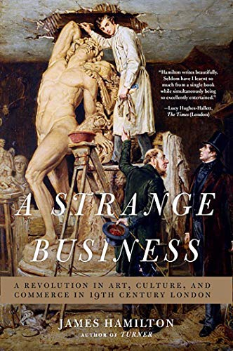 A Strange Business: Art, Culture, and Commerce in Nineteenth Century London: Hamilton, James