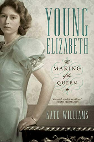 Young Elizabeth: The Making of the Queen: Williams, Kate