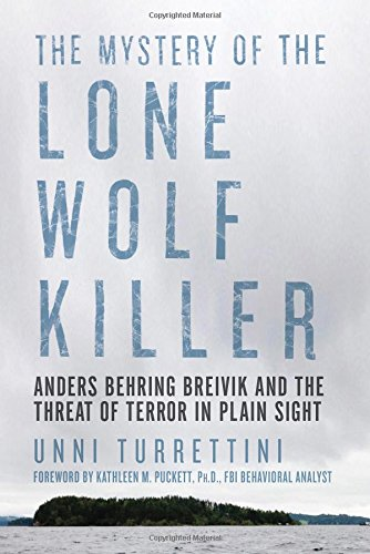 9781605989105: The Mystery of the Lone Wolf Killer: Anders Behring Breivik and the Threat of Terror in Plain Sight