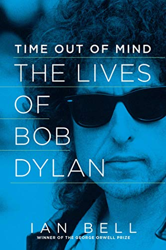 Time Out of Mind: The Lives of Bob Dylan: Bell, Ian
