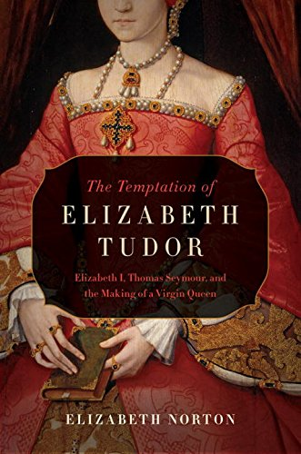 9781605989488: The Temptation of Elizabeth Tudor: Elizabeth I, Thomas Seymour, and the Making of a Virgin Queen