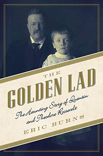 9781605989518: The Golden Lad: The Haunting Story of Quentin and Theodore Roosevelt