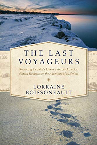 9781605989761: The Last Voyageurs: Retracing La Salle's Journey Across America: Sixteen Teenagers on the Adventure of a Lifetime