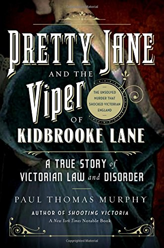 9781605989822: Pretty Jane and the Viper of Kidbrooke Lane: A True Story of Victorian Law and Disorder: The Unsolved Murder That Shocked Victorian England