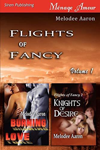 Flights of Fancy, Volume 1 [ Burning Love: Knights of Desire ]: Melodee Aaron