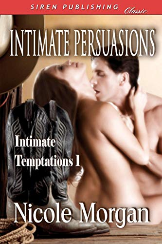 Intimate Persuasions Intimate Temptations (Siren Publishing Classic): Nicole Morgan