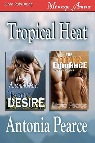 9781606016619: Tropical Heat [Tropic of Desire, the Topaz Embrace] (Siren Menage Amour)