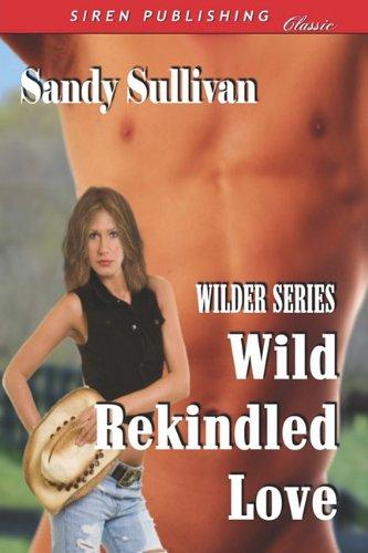 9781606017470: Wild Rekindled Love [Wilder Series 4] (Siren Publishing Classic)