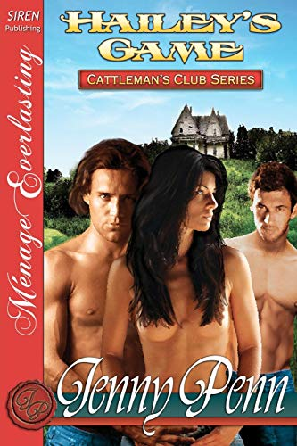 Hailey's Game [Cattleman's Club 2] [The Jenny Penn Collection] (Siren Publishing Menage ...