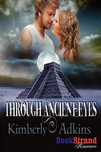 Through Ancient Eyes (Bookstrand Publishing Romance): Kimberly Adkins
