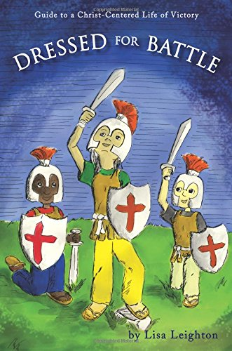 Dressed for Battle: Guide to a Christ-Centered: Lisa Leighton, .