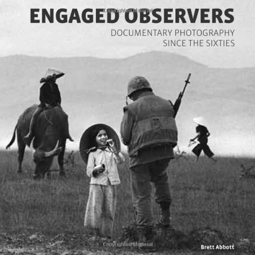 Engaged Observers: Documentary Photography Since the Sixties: Abbott, Brett