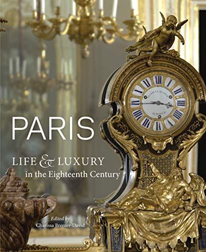 9781606060520: Paris: Life & Luxury in the Eighteenth Century