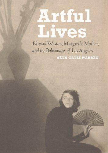 9781606060704: Artful Lives: Edward Weston, Margrethe Mather, and the Bohemians of Los Angeles