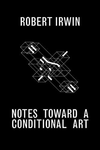 9781606060759: Notes Toward a Conditional Art: Writings of Robert Irwin