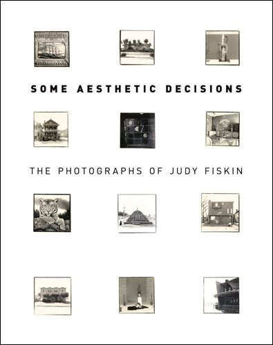Some Aesthetic Decisions: The Photographs Of Judy: Heckert, Virginia.