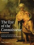 The Eye of the Connoisseur: Authenticating Paintings by Rembrandt and His Contemporaries: Tummers, ...