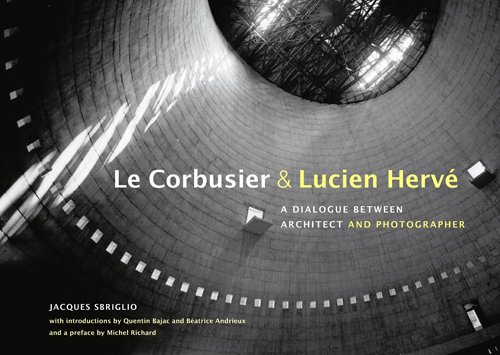 Le Corbusier & Lucien Hervé: A Dialogue Between Architect and Photographer: Sbriglio, ...