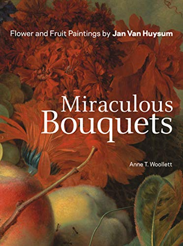 Miraculous Bouquets: Flower and Fruit Paintings by: Woollett, Anne T.