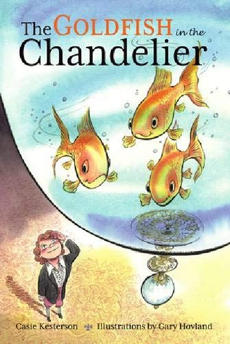 The Goldfish In The Chandelier.: Kesterson, Casie; Hovland, Gary (illustrations).