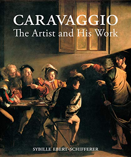 Caravaggio: The Artist and His Work: Ebert-Schifferer, Sybille