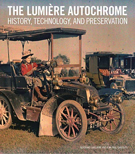 The Lumiere Autochrome: History, Technology, and Preservation: Bertrand Lavedrine, Jean-Paul