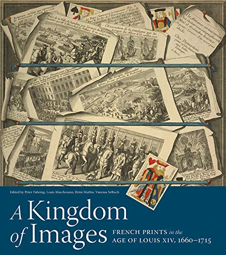 Kingdom of Images: French Prints in the Age of Louis XIV, 1660-1715