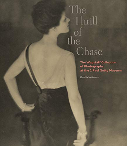 9781606064672: The Thrill of the Chase: The Wagstaff Collection of Photographs at the J. Paul Getty Museum