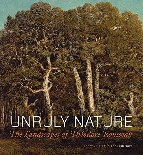 Unruly Nature: The Landscapes of Th?odore Rousseau: Allan, Scott, Kopp,