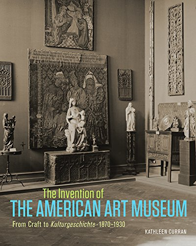 9781606064788: The Invention of the American Art Museum: From Craft to Kulturgeschichte, 1870-1930