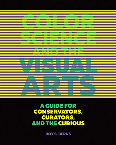 9781606064818: Color Science and the Visual Arts: A Guide for Conservators, Curators, and the Curious