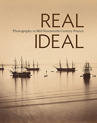 9781606065105: Real/Ideal - Photography in Mid-Nineteenth-Century France