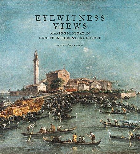 9781606065259: Eyewitness Views: Making History in Eighteenth-Century Europe