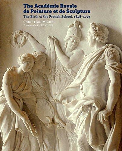9781606065358: The Académie Royale De Peinture Et De Sculpture: The Birth of the French School, 1648 1793