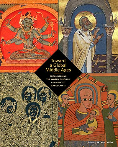 9781606065983: Toward a Global Middle Ages - Encountering the World through Illuminated Manuscripts