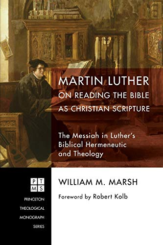 Martin Luther on Reading the Bible as Christian Scripture: The Messiah in Luther's Biblical ...