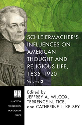 Schleiermacher's Influences on American Thought and Religious Life, 1835-1920: Three Volumes (...