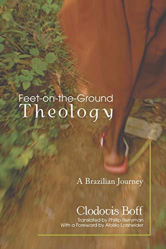 9781606080115: Feet-On-The-Ground Theology: A Brazilian Journey