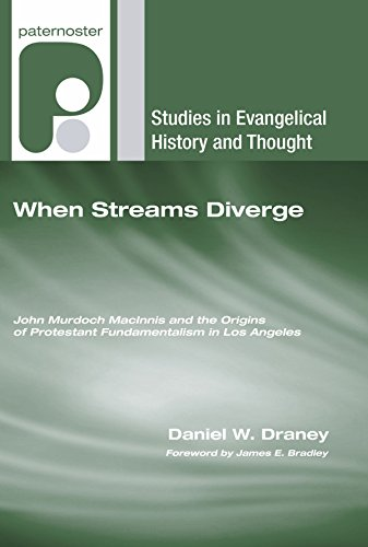 9781606080153: When Streams Diverge: John Murdoch MacInnis and the Origins of Protestant Fundamentalism in Los Angeles (Studies in Evangelical History and Thought)
