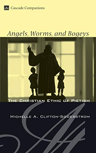 9781606080412: Angels, Worms, and Bogeys: The Christian Ethic of Pietism (Cascade Companions)